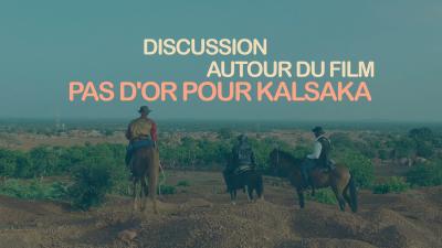 Discussion autour du film Pas d'or pour Kalsaka