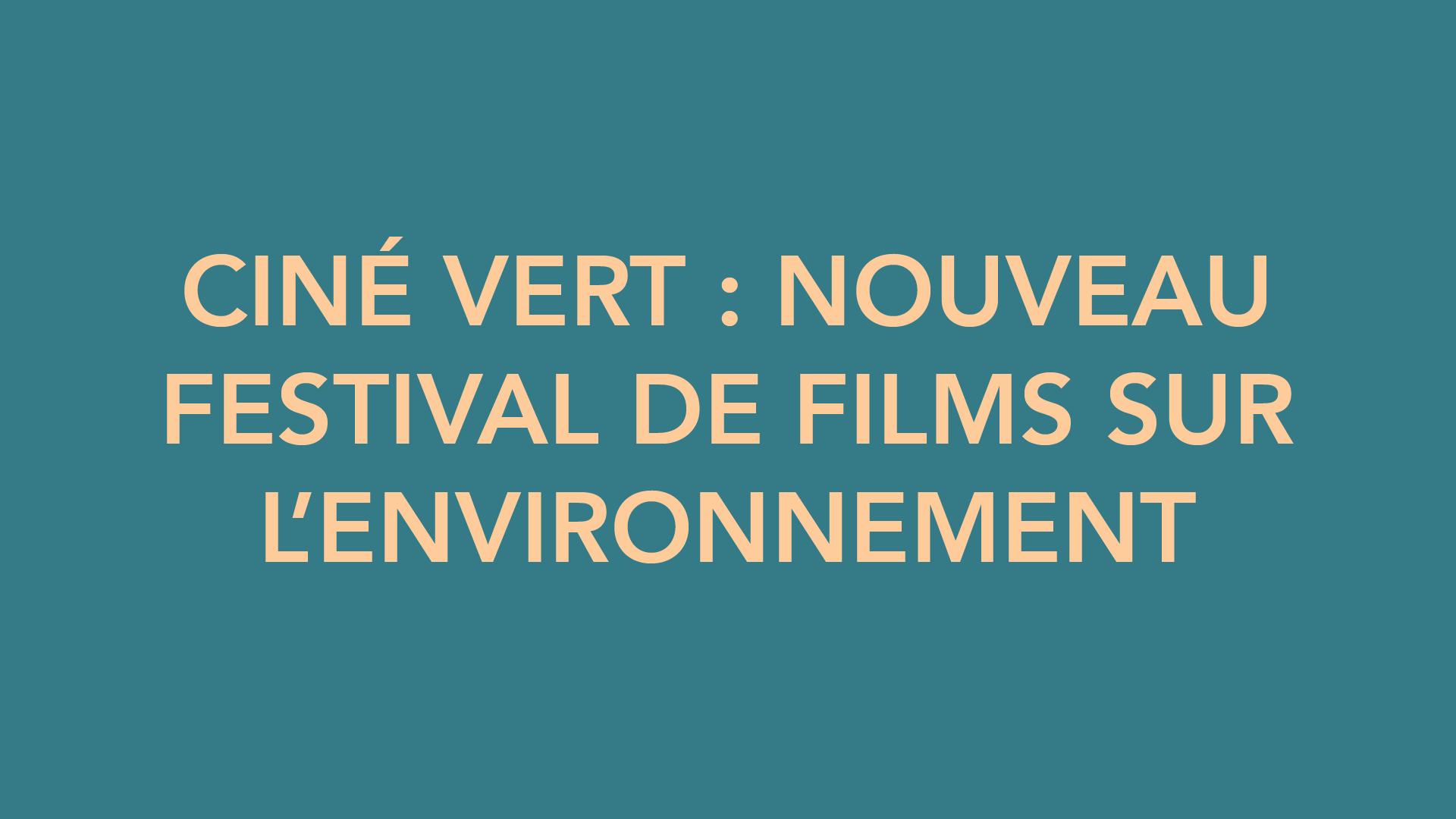 CINÉ VERT : NOUVEAU FESTIVAL DE FILMS SUR L'ENVIRONNEMENT